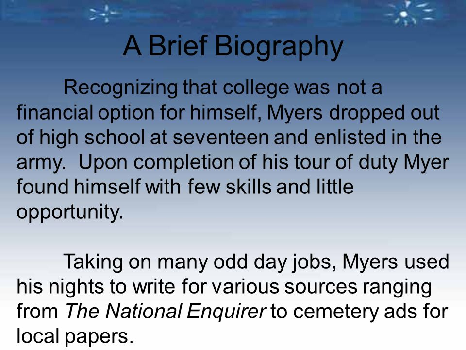 Recognizing that college was not a financial option for himself, Myers dropped out of high school at seventeen and enlisted in the army. Upon completi