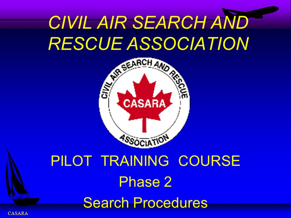 CASARA CIVIL AIR SEARCH AND RESCUE ASSOCIATION PILOT TRAINING COURSE Phase 2 Search Procedures