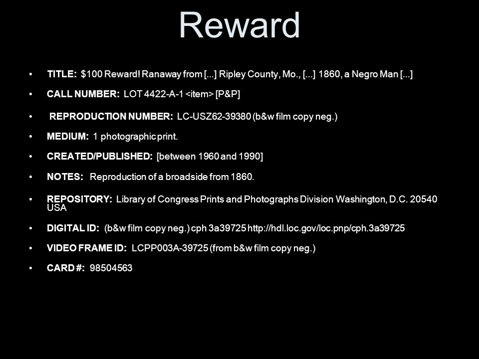 Reward TITLE: $100 Reward! Ranaway from [...] Ripley County, Mo., [...] 1860, a Negro Man [...] CALL NUMBER: LOT 4422-A-1 [P&P] REPRODUCTION NUMBER: L