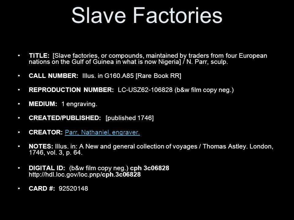 Slave Factories TITLE: [Slave factories, or compounds, maintained by traders from four European nations on the Gulf of Guinea in what is now Nigeria] / N.