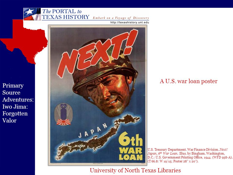 University of North Texas Libraries Primary Source Adventures: Iwo Jima: Forgotten Valor U.S. Treasury Department. War Finance Division. Next! Japan,
