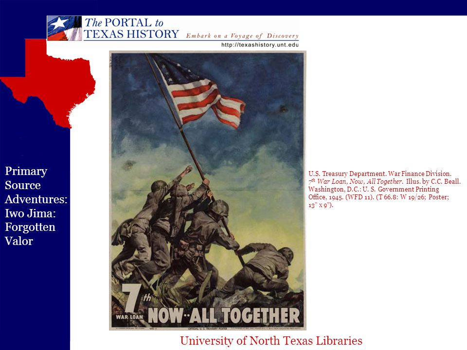 University of North Texas Libraries Primary Source Adventures: Iwo Jima: Forgotten Valor U.S. Treasury Department. War Finance Division. 7 th War Loan
