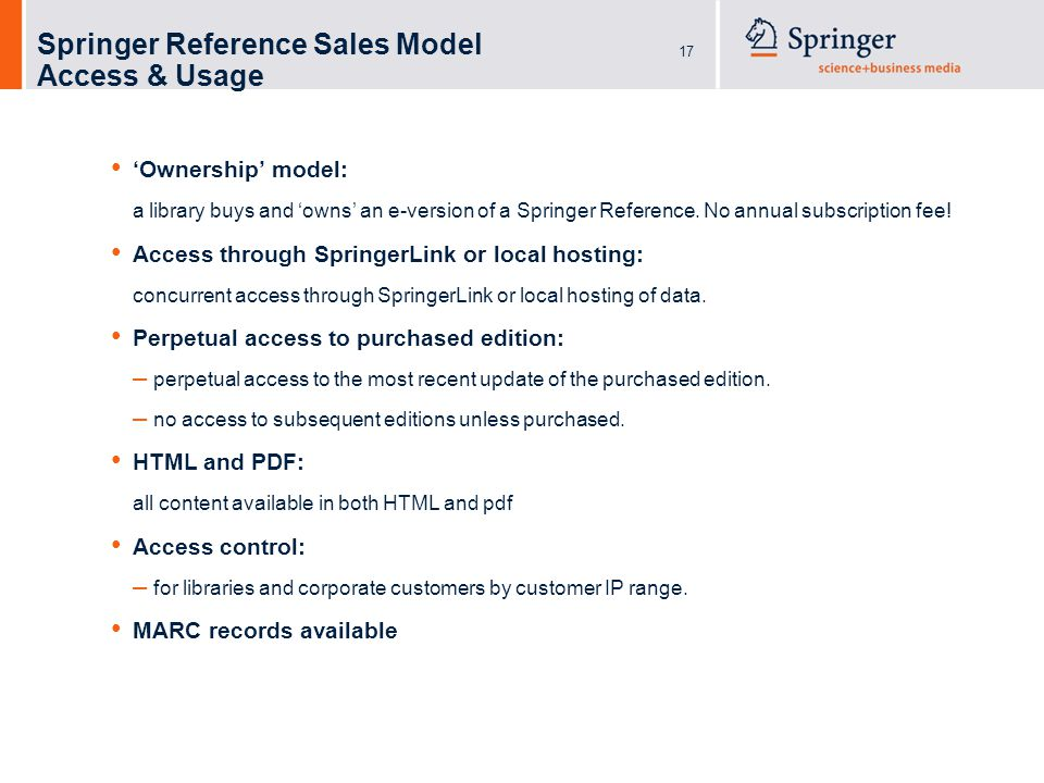 17 Springer Reference Sales Model Access & Usage 'Ownership' model: a library buys and 'owns' an e-version of a Springer Reference.