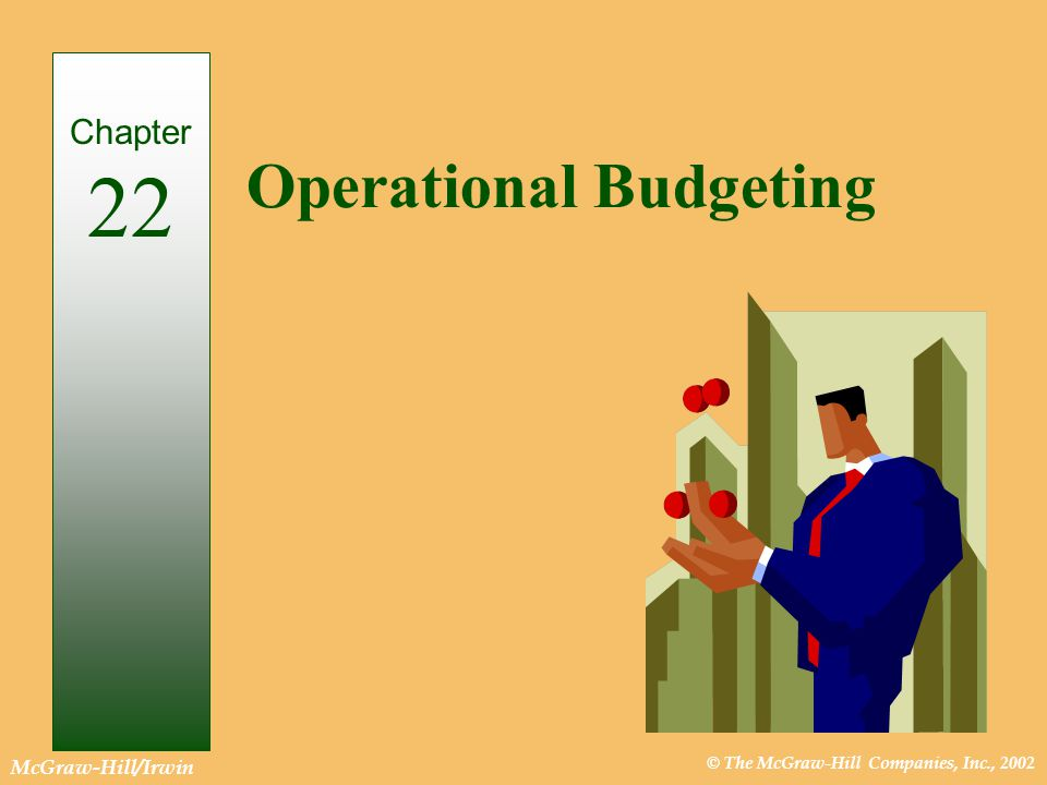 © The McGraw-Hill Companies, Inc., 2002 McGraw-Hill/Irwin Operational Budgeting Chapter 22
