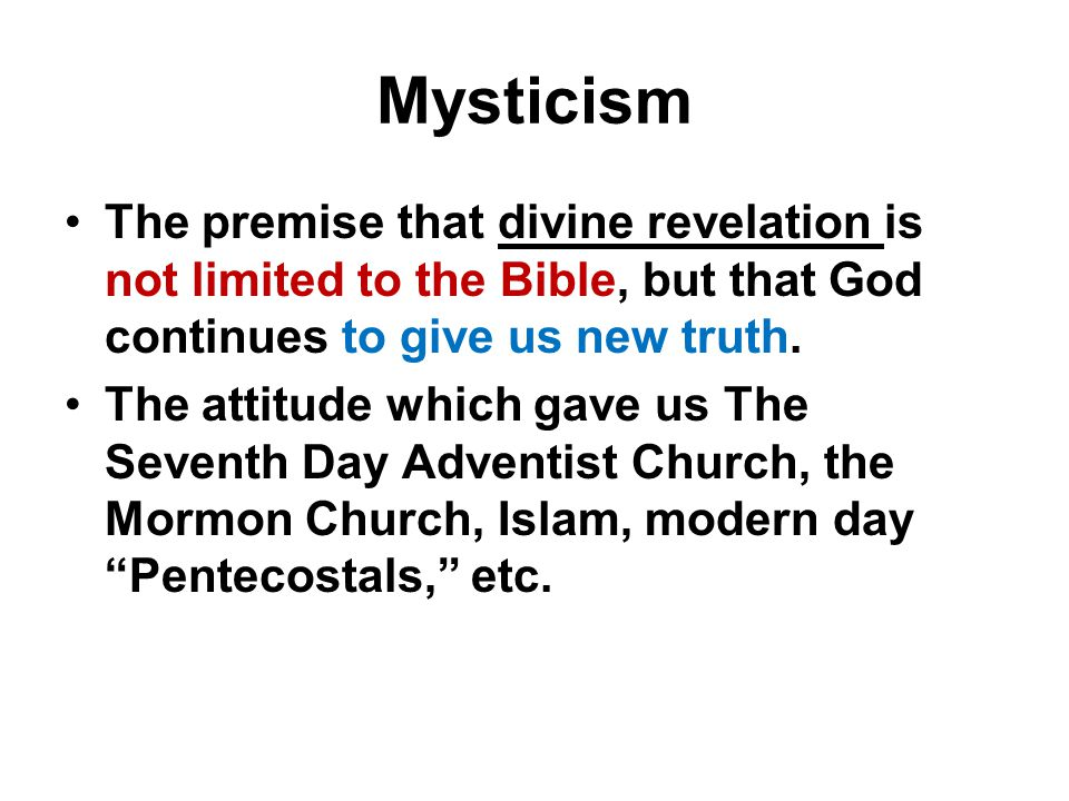 Mysticism The premise that divine revelation is not limited to the Bible, but that God continues to give us new truth.
