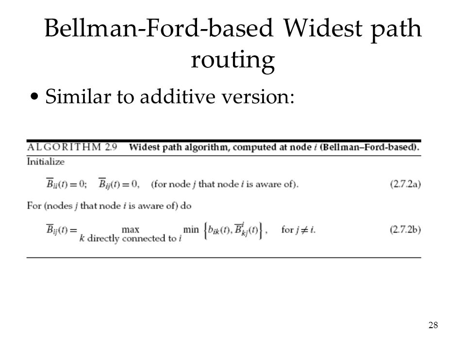28 Bellman-Ford-based Widest path routing Similar to additive version: