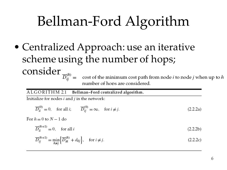 6 Bellman-Ford Algorithm Centralized Approach: use an iterative scheme using the number of hops; consider: