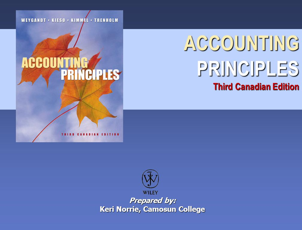 ACCOUNTING PRINCIPLES Third Canadian Edition Prepared by: Keri Norrie, Camosun College
