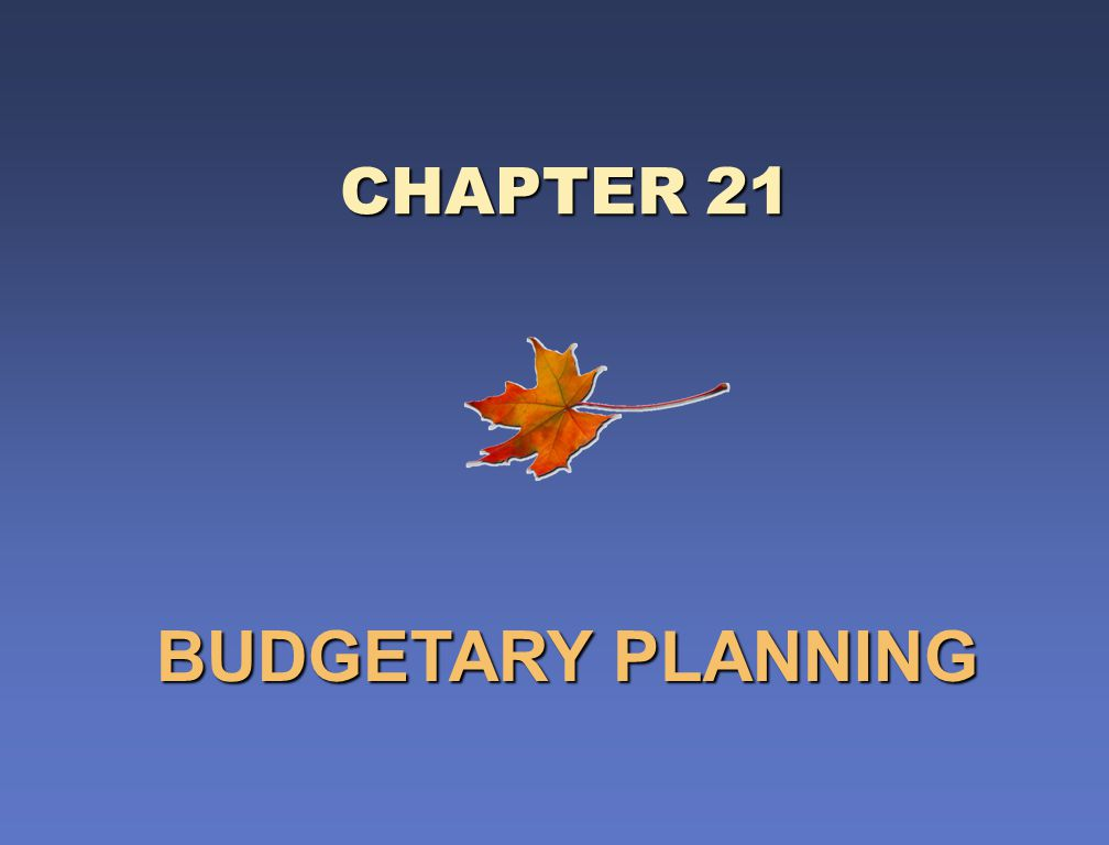 BUDGETARY PLANNING CHAPTER 21