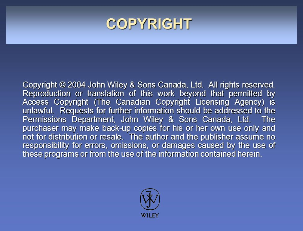 COPYRIGHT Copyright © 2004 John Wiley & Sons Canada, Ltd. All rights reserved. Reproduction or translation of this work beyond that permitted by Acces
