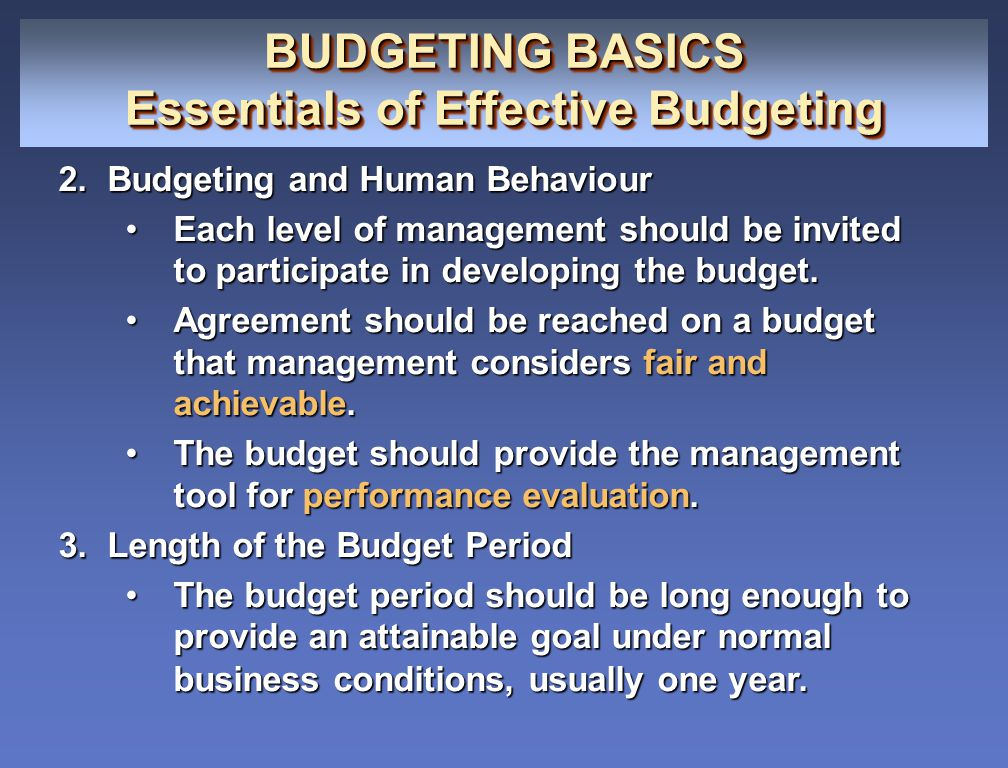 BUDGETING BASICS Essentials of Effective Budgeting BUDGETING BASICS Essentials of Effective Budgeting 2.Budgeting and Human Behaviour Each level of ma