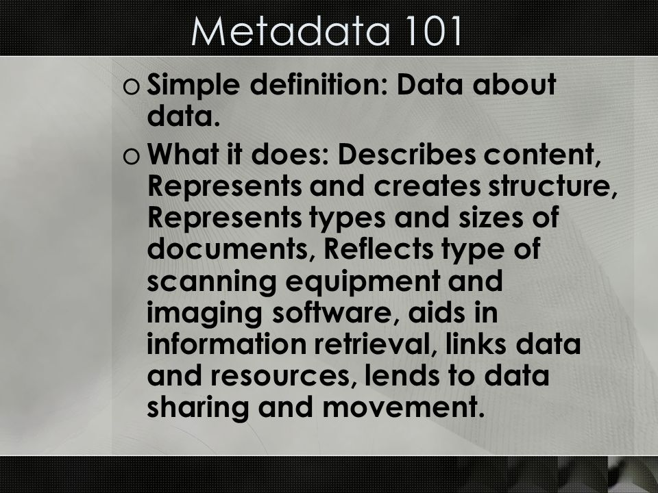 Metadata 101 o Simple definition: Data about data.