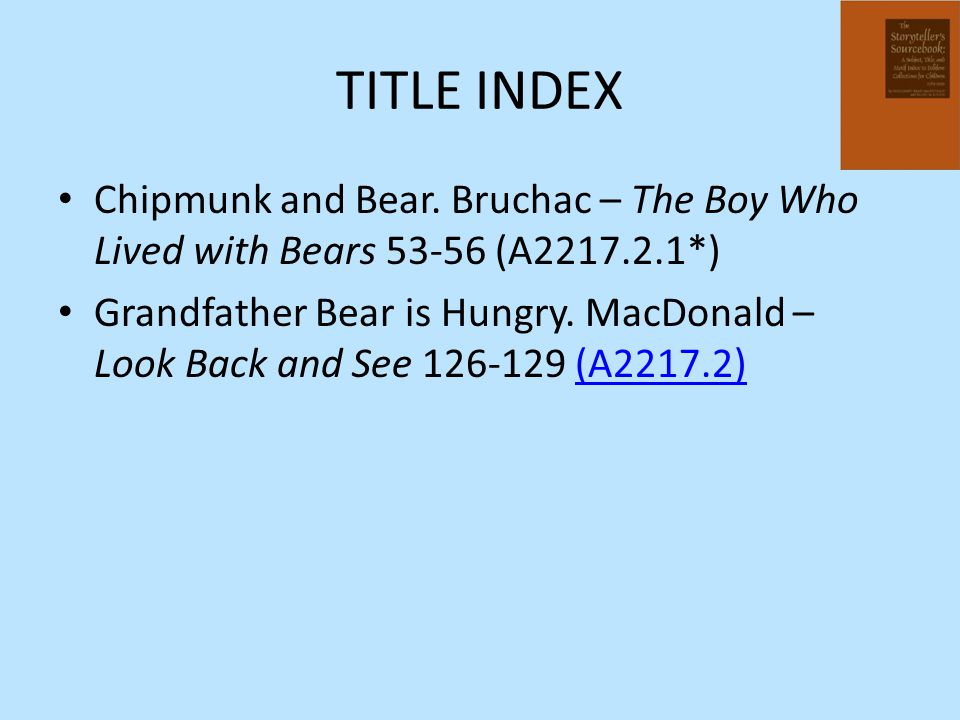 TITLE INDEX Chipmunk and Bear. Bruchac – The Boy Who Lived with Bears 53-56 (A2217.2.1*) Grandfather Bear is Hungry. MacDonald – Look Back and See 126