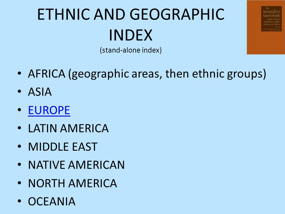 ETHNIC AND GEOGRAPHIC INDEX (stand-alone index) AFRICA (geographic areas, then ethnic groups) ASIA EUROPE LATIN AMERICA MIDDLE EAST NATIVE AMERICAN NORTH AMERICA OCEANIA