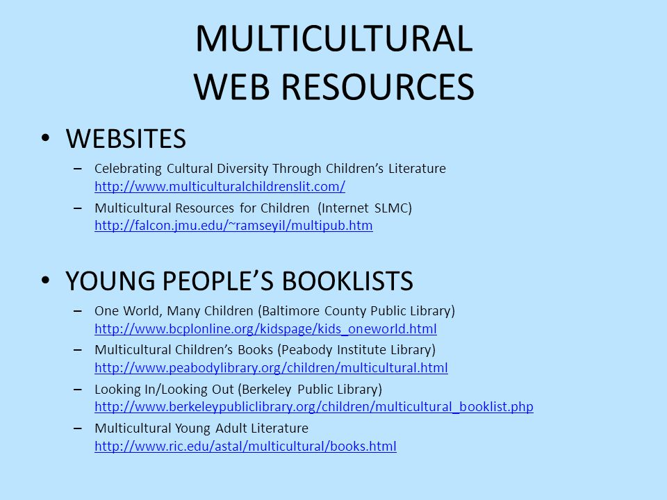 MULTICULTURAL WEB RESOURCES WEBSITES – Celebrating Cultural Diversity Through Children's Literature http://www.multiculturalchildrenslit.com/ http://w