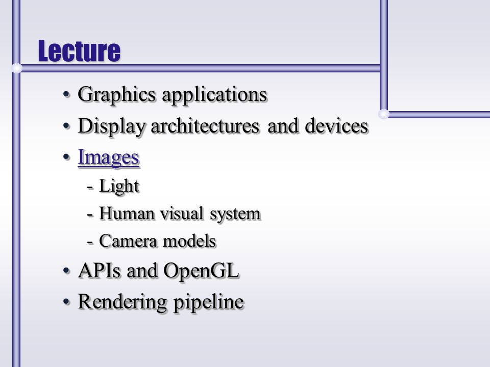 Lecture Graphics applicationsGraphics applications Display architectures and devicesDisplay architectures and devices ImagesImages -Light -Human visua