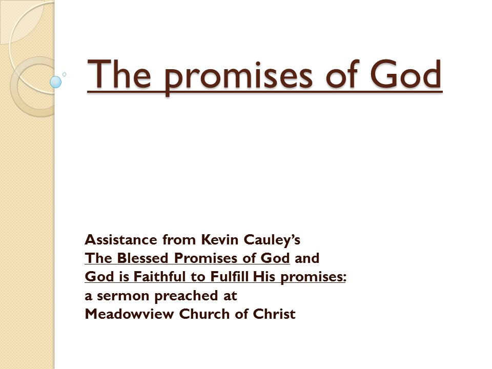 The promises of God Assistance from Kevin Cauley's The Blessed Promises of God and God is Faithful to Fulfill His promises: a sermon preached at Meadowview Church of Christ