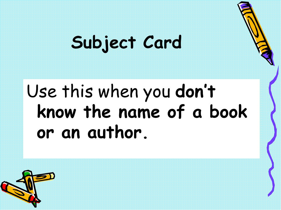 Subject and Author Cards Follow the same procedure for author and subject searches.