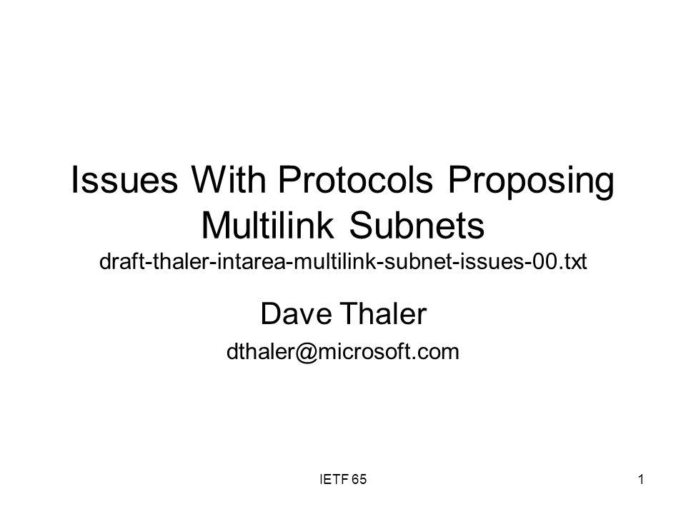 IETF 651 Issues With Protocols Proposing Multilink Subnets draft-thaler-intarea-multilink-subnet-issues-00.txt Dave Thaler dthaler@microsoft.com