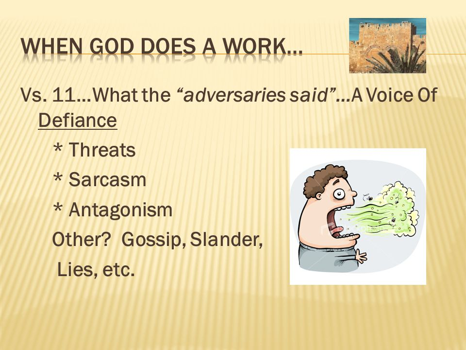 "Vs. 11…What the ""adversaries said""…A Voice Of Defiance * Threats * Sarcasm * Antagonism Other? Gossip, Slander, Lies, etc."