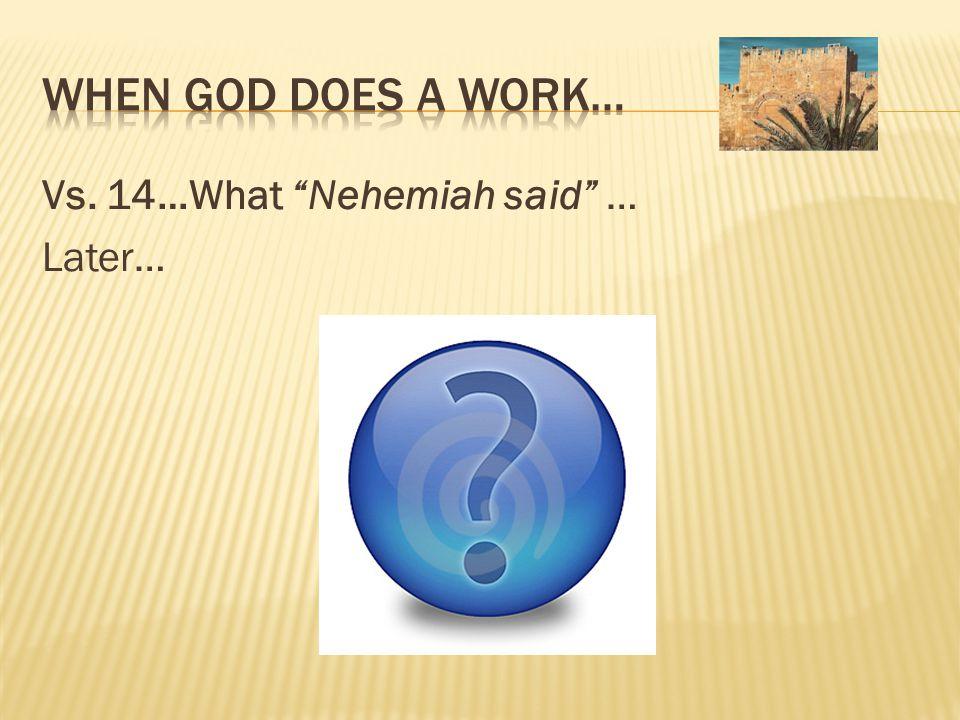 Vs. 14…What Nehemiah said … Later…