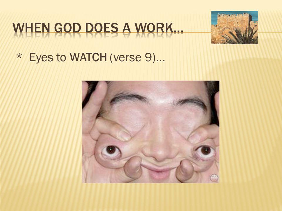 * Eyes to WATCH (verse 9)…
