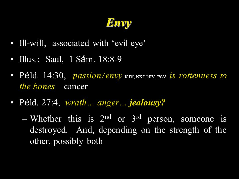 Envy Ill-will, associated with 'evil eye' Illus.: Saul, 1 S á m.