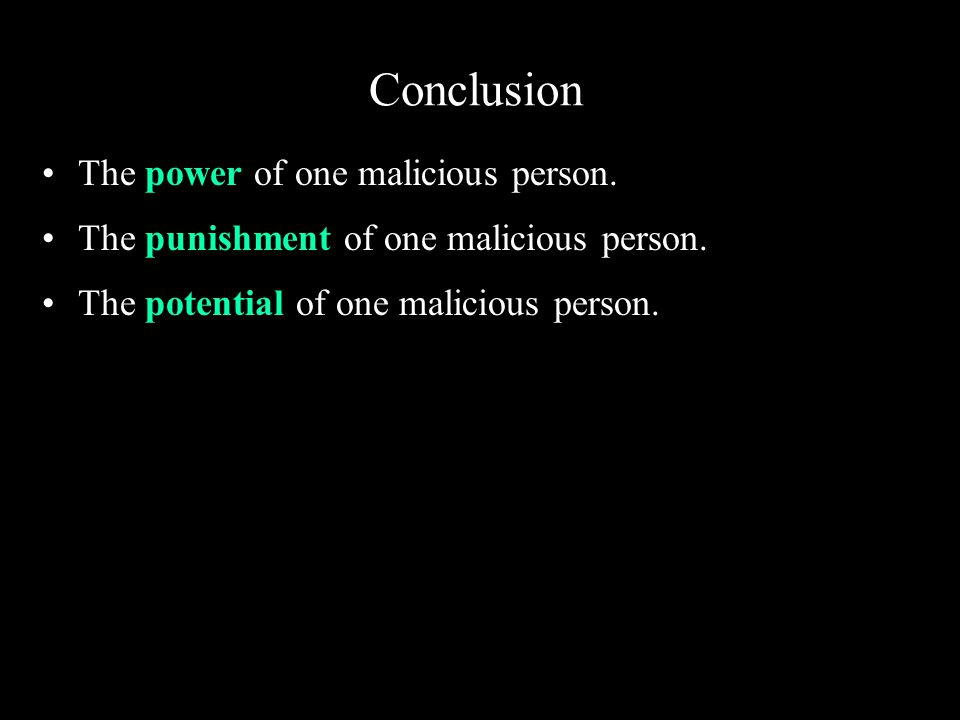 Conclusion The power of one malicious person. The punishment of one malicious person.