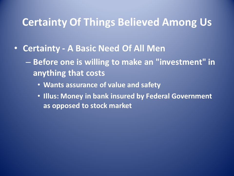 Certainty Of Things Believed Among Us Certainty - A Basic Need Of All Men – Before one is willing to make an