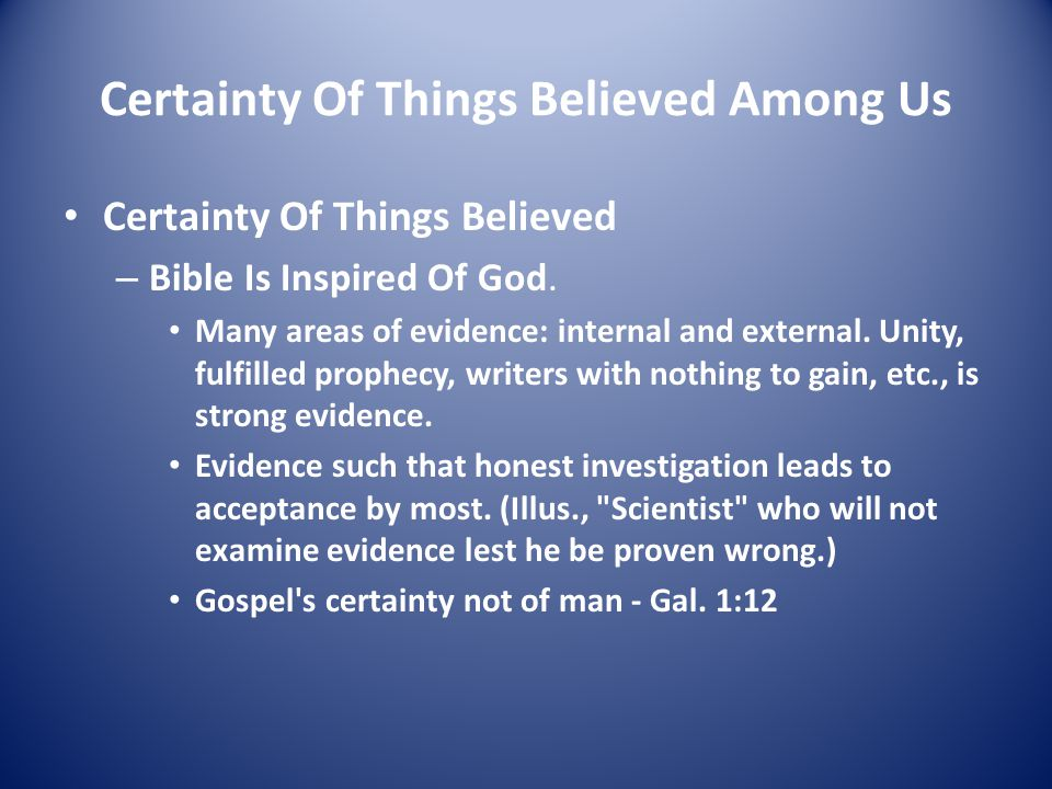 Certainty Of Things Believed Among Us Certainty Of Things Believed – Bible Is Inspired Of God. Many areas of evidence: internal and external. Unity, f