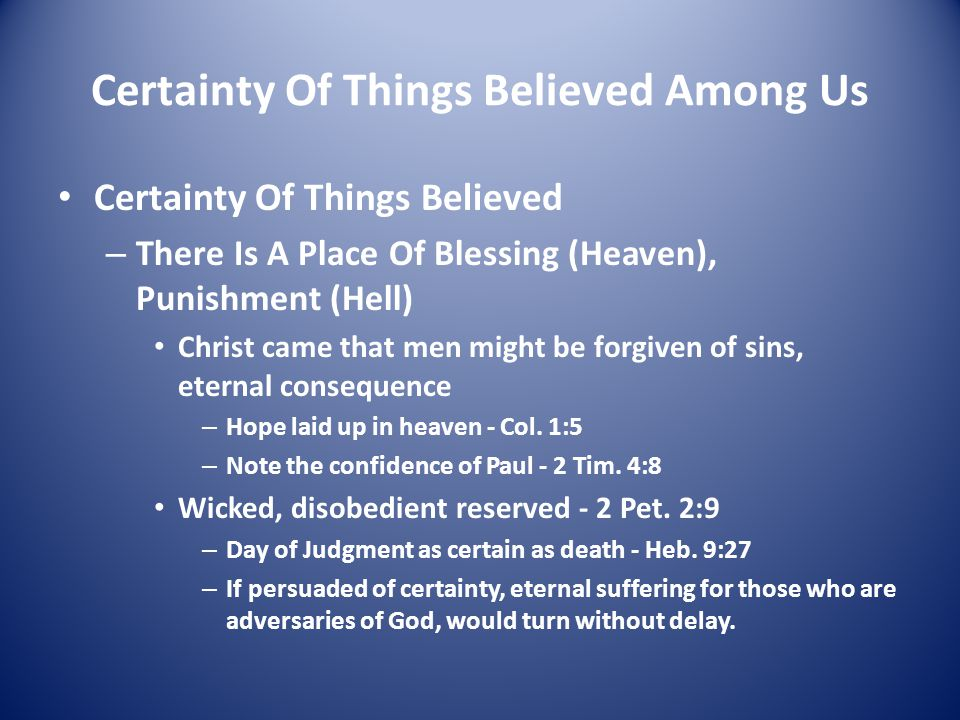 Certainty Of Things Believed Among Us Certainty Of Things Believed – There Is A Place Of Blessing (Heaven), Punishment (Hell) Christ came that men mig
