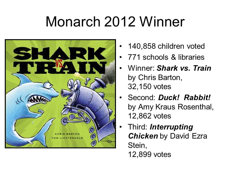 Monarch 2012 Winner 140,858 children voted 771 schools & libraries Winner: Shark vs.