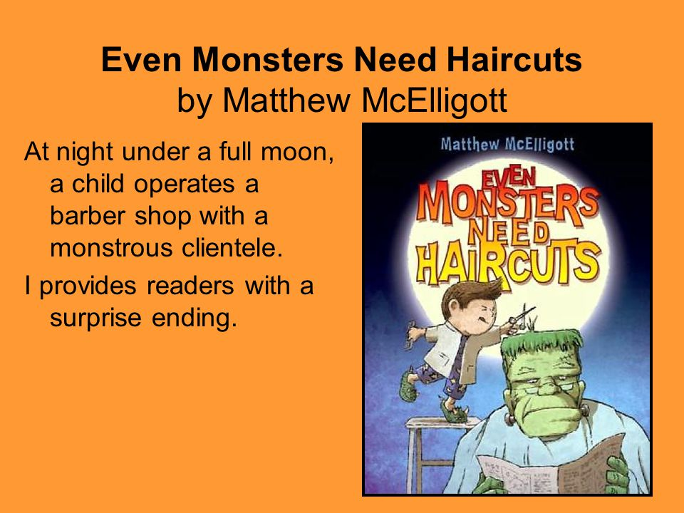 Even Monsters Need Haircuts by Matthew McElligott At night under a full moon, a child operates a barber shop with a monstrous clientele.