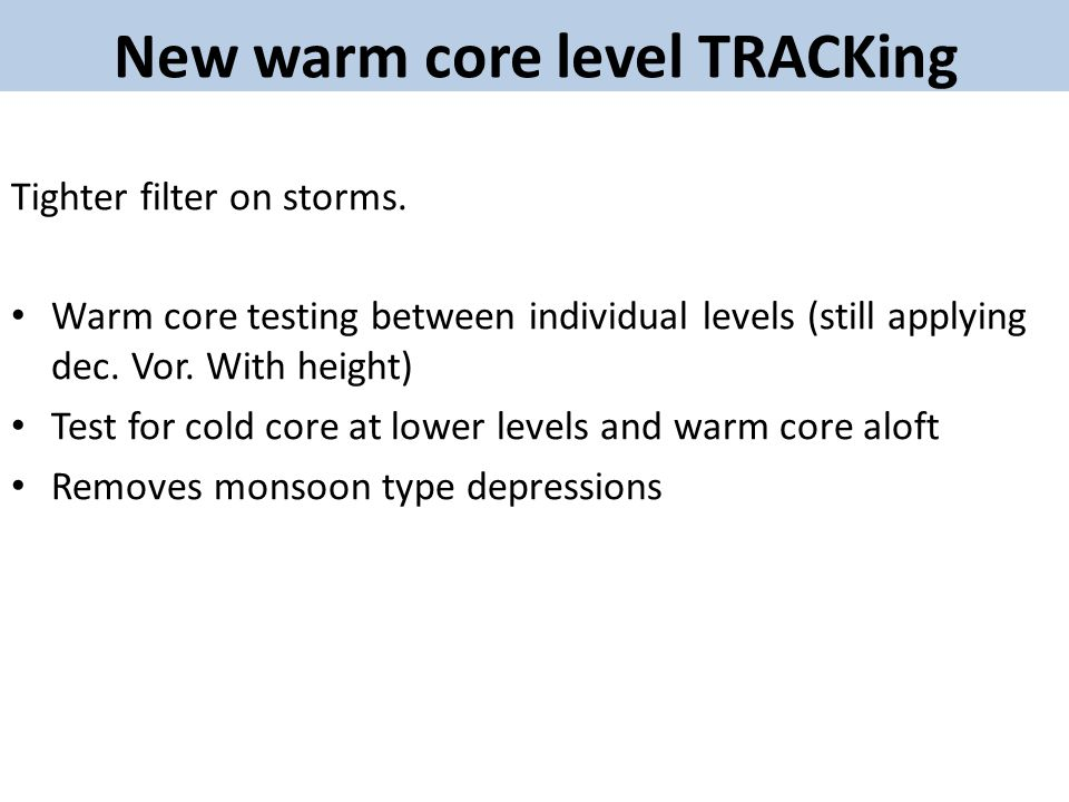Tighter filter on storms. Warm core testing between individual levels (still applying dec.