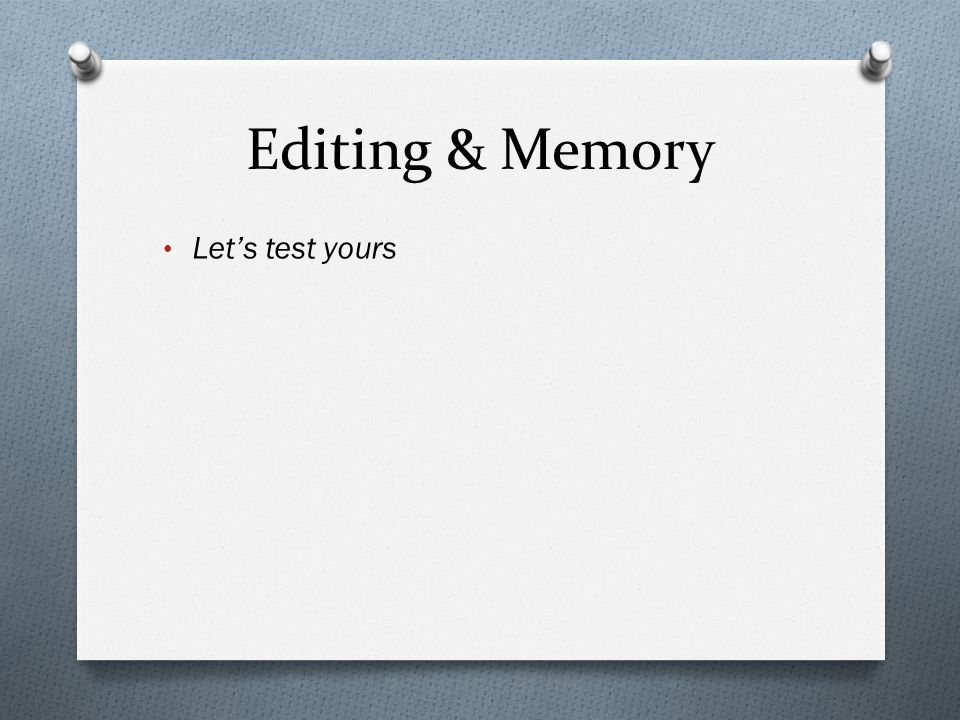Editing & Memory Let's test yours