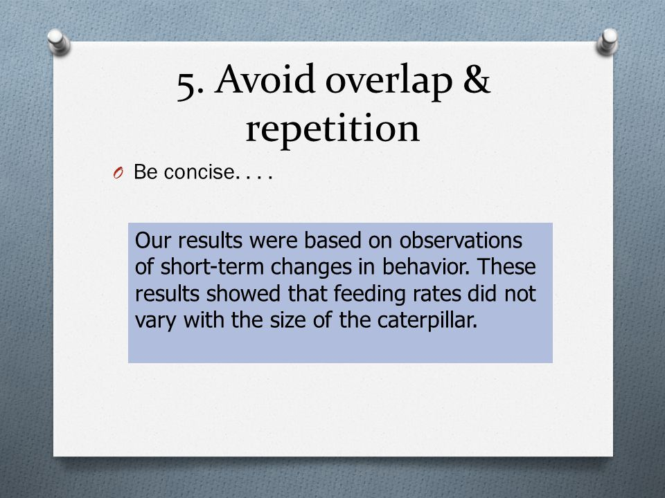 5. Avoid overlap & repetition O Be concise....