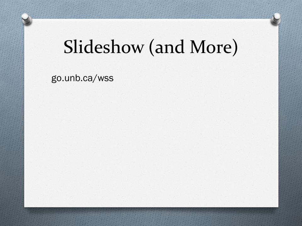 Slideshow (and More) go.unb.ca/wss