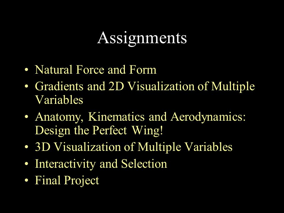 Assignments Natural Force and Form Gradients and 2D Visualization of Multiple Variables Anatomy, Kinematics and Aerodynamics: Design the Perfect Wing!