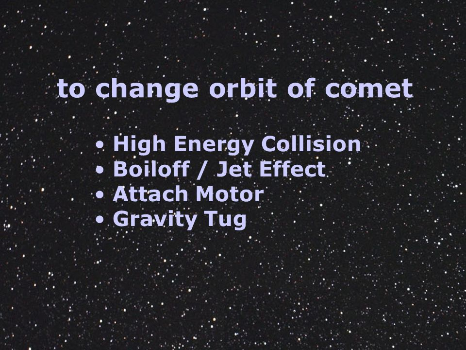to change orbit of comet High Energy Collision Boiloff / Jet Effect Attach Motor Gravity Tug