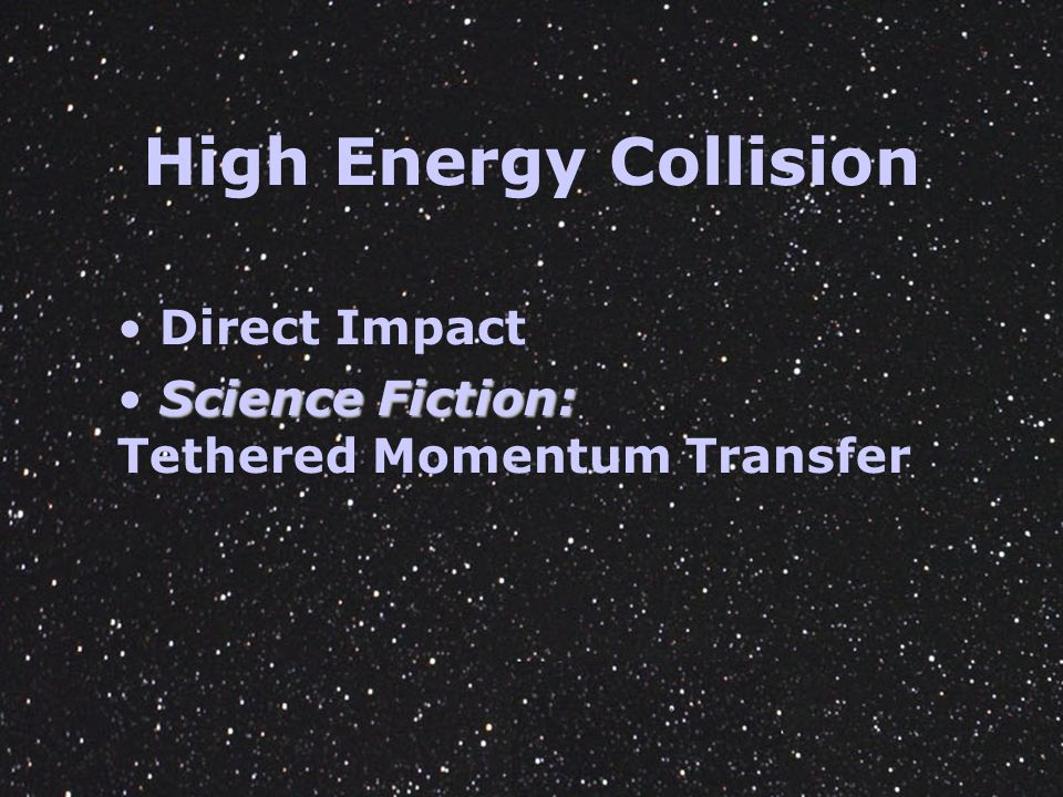 High Energy Collision Direct Impact Science Fiction: Tethered Momentum Transfer