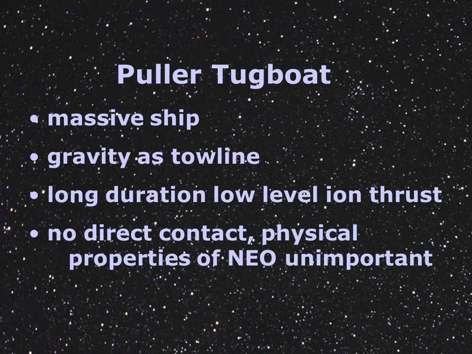 Puller Tugboat massive ship gravity as towline long duration low level ion thrust no direct contact, physical proproperties of NEO unimportant