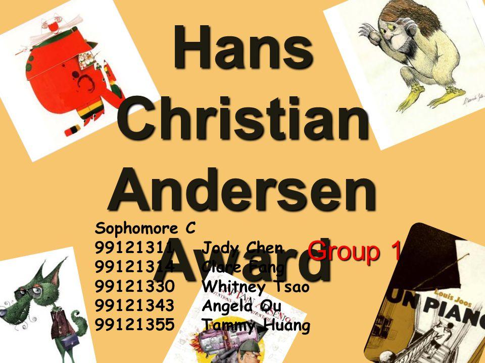 Hans Christian Andersen Award Group 1 Sophomore C 99121311 Jody Chen 99121314 Clare Fang 99121330 Whitney Tsao 99121343 Angela Ou 99121355 Tammy Huang