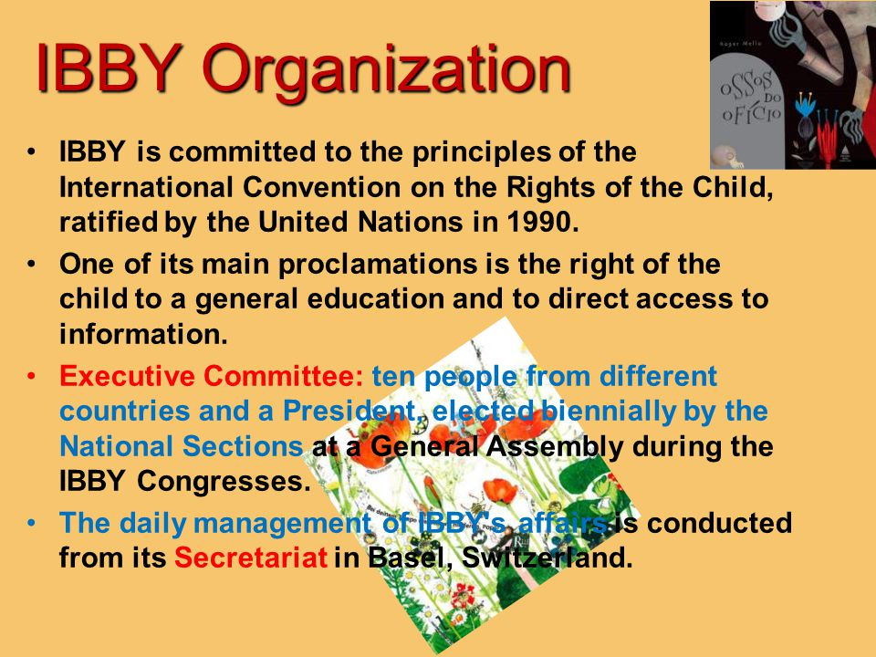 IBBY Organization IBBY is committed to the principles of the International Convention on the Rights of the Child, ratified by the United Nations in 19