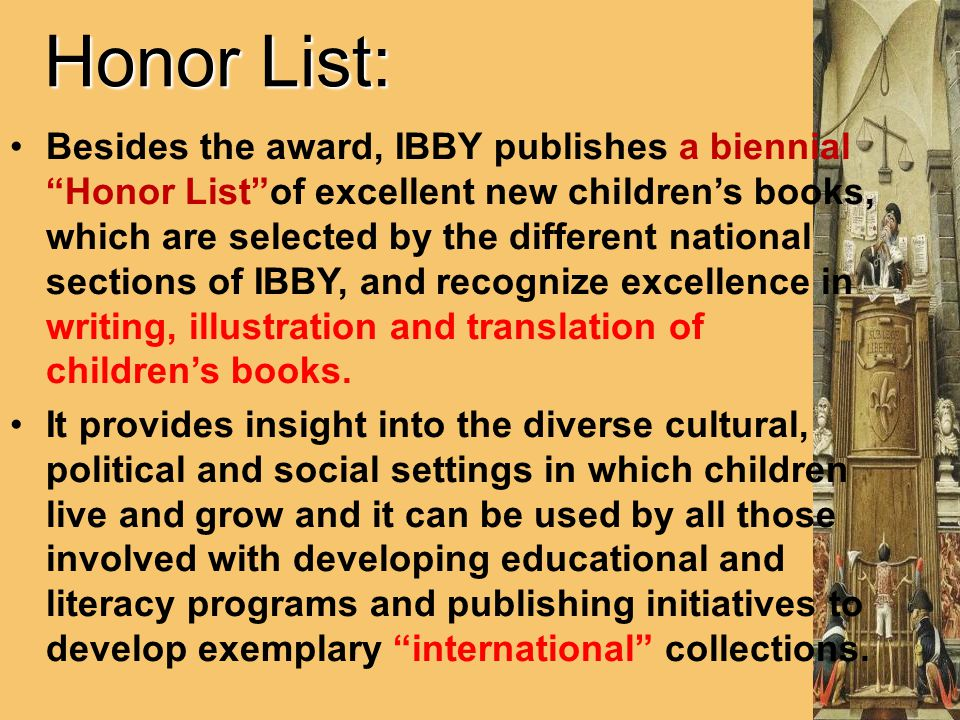 "Honor List: Besides the award, IBBY publishes a biennial ""Honor List""of excellent new children's books, which are selected by the different national s"