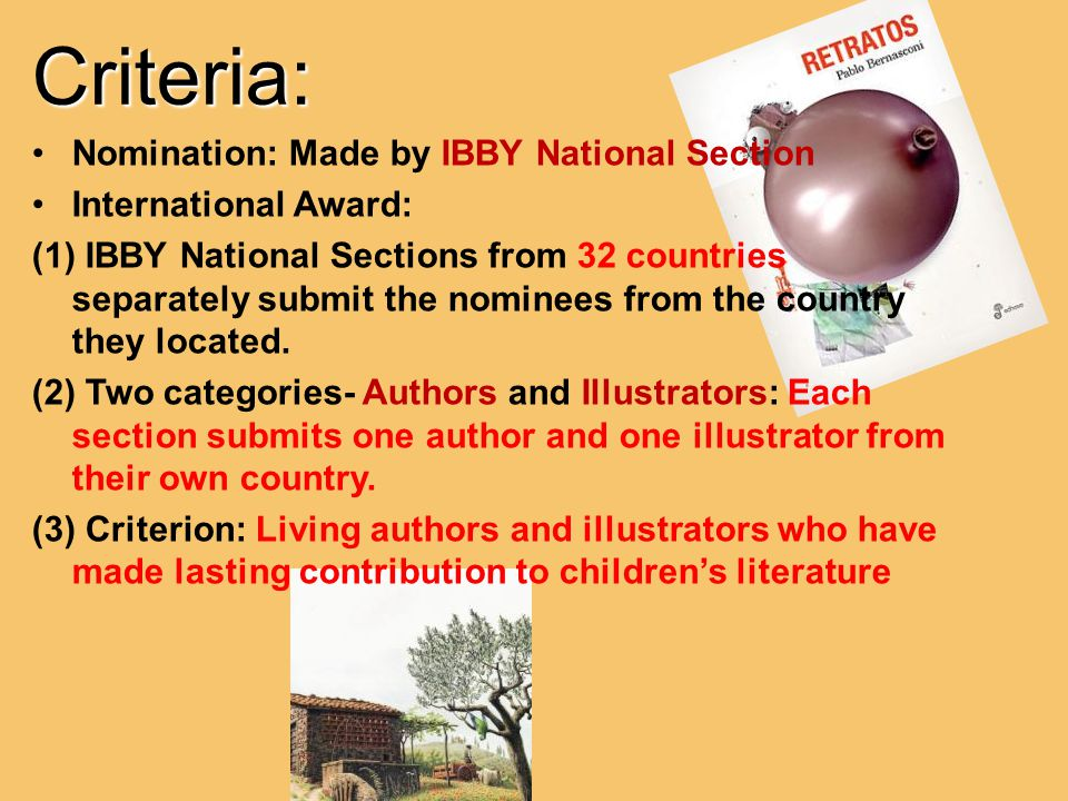 Criteria: Nomination: Made by IBBY National Section International Award: (1) IBBY National Sections from 32 countries separately submit the nominees f