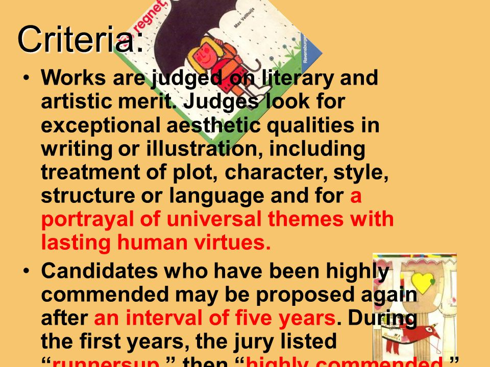 Criteria: Works are judged on literary and artistic merit. Judges look for exceptional aesthetic qualities in writing or illustration, including treat