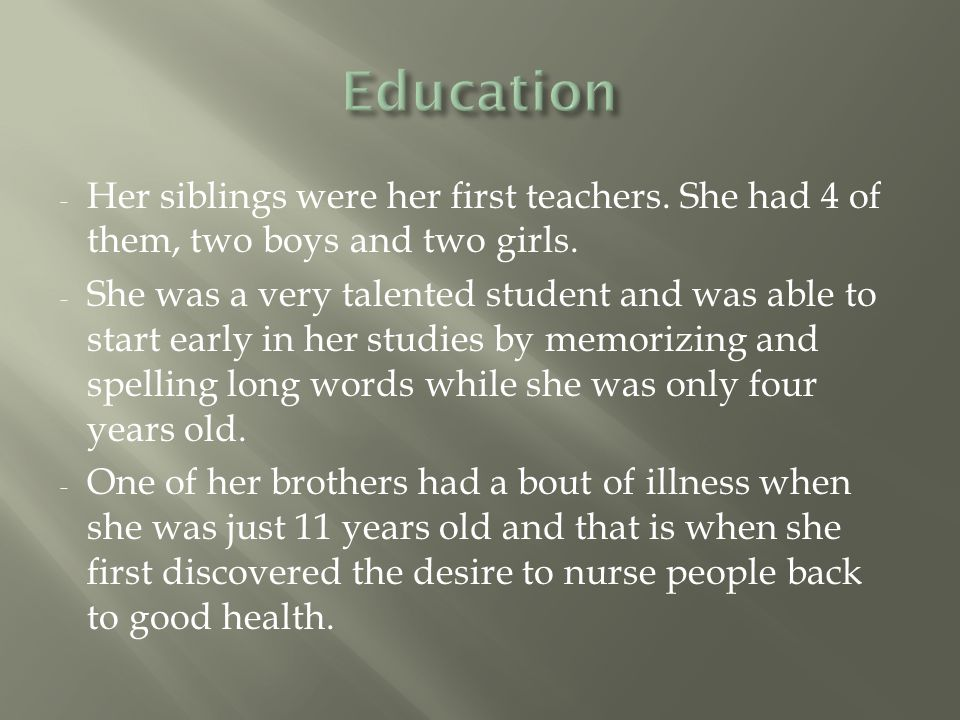 - Her siblings were her first teachers. She had 4 of them, two boys and two girls.