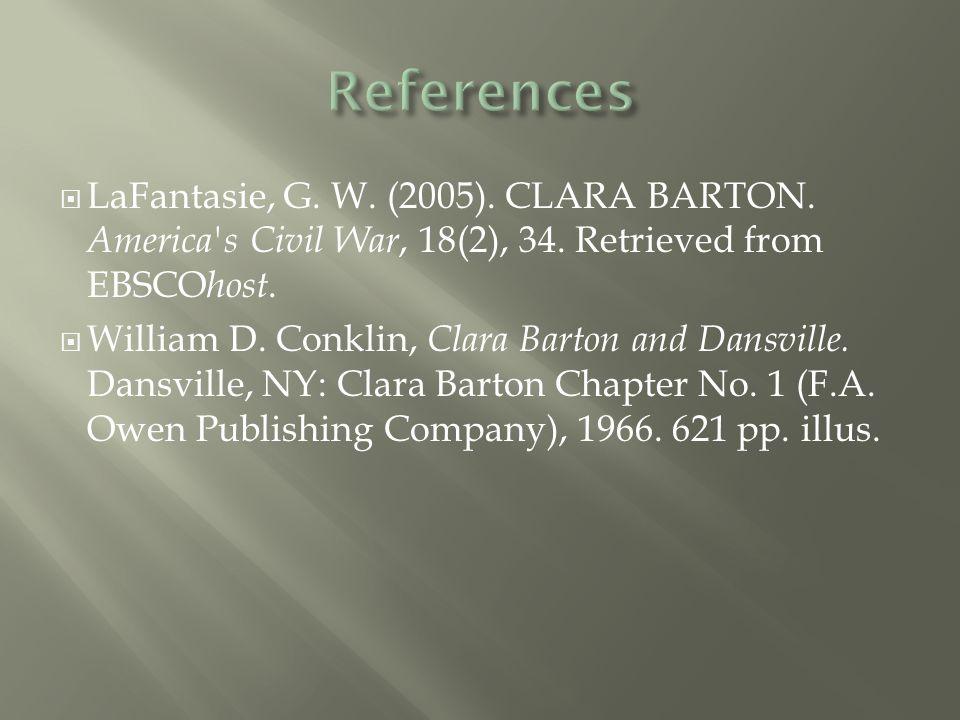  LaFantasie, G. W. (2005). CLARA BARTON. America s Civil War, 18(2), 34.