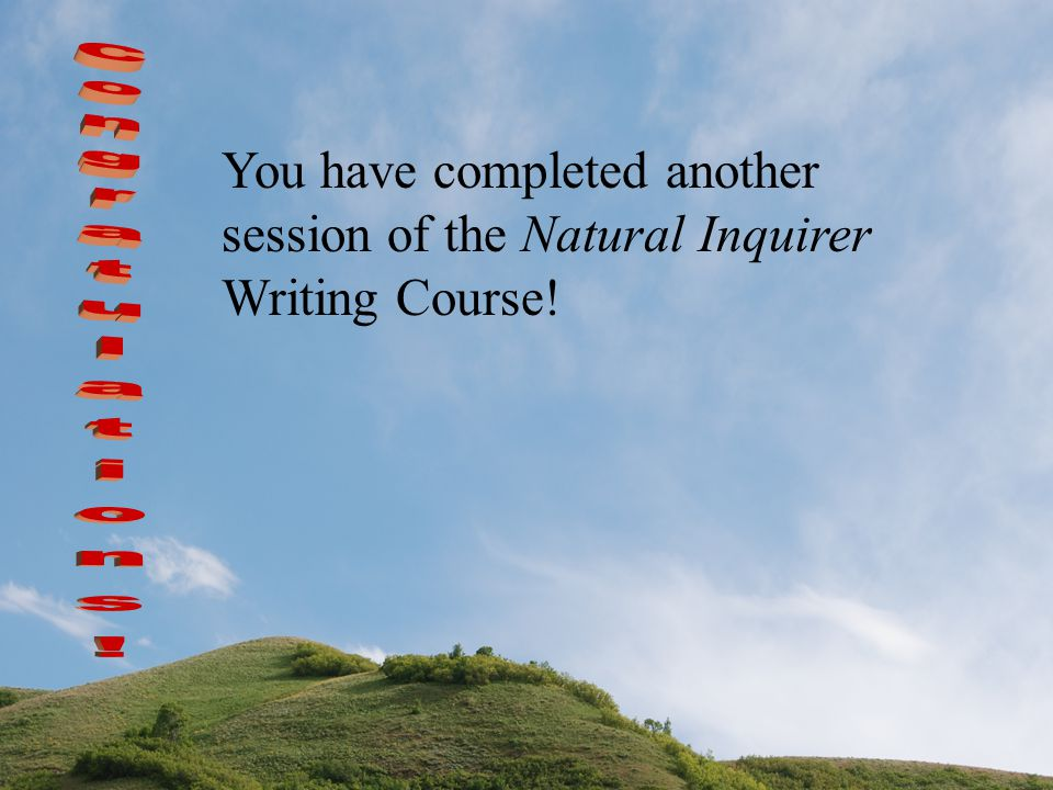 You have completed another session of the Natural Inquirer Writing Course!