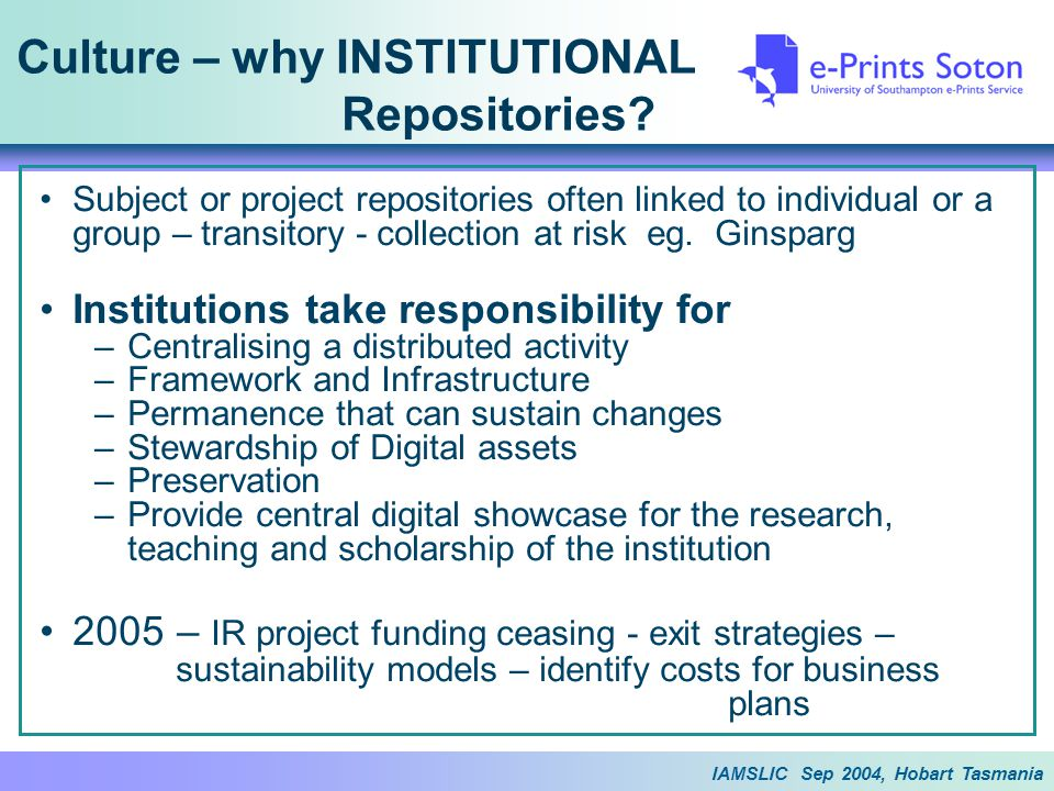 IAMSLIC Sep 2004, Hobart Tasmania Culture – why INSTITUTIONAL Repositories.
